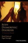 Body Dysmorphic Disorder: A Treatment Manual - David Veale, Fugen Neziroglu