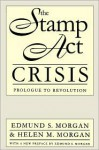 The Stamp Act Crisis: Prologue to Revolution - Edmund S. Morgan, Helen M. Morgan