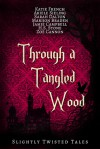 Through a Tangled Wood - Jamie Campbell, Katie French, Ariele Sieling, Sarah Dalton, Marijon Braden, H.S. Stone, Zoe Cannon