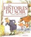 Les histoires du soir - Contes, fables & légendes - Collectif