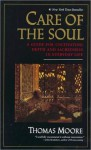 Care of the Soul: Guide for Cultivating Depth and Sacredness in Everyday Life - Thomas Moore