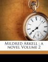 Mildred Arkell: A Novel Volume 2 - Mrs. Henry Wood