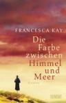 Die Farbe zwischen Himmel und Meer - Francesca Kay, Kathrin Razum
