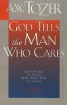 God Tells the Man Who Cares: God Speaks to Those Who Take the Time to Listen - A.W. Tozer
