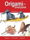 Origami for Everyone: Beginner - Intermediate - Advanced - Didier Boursin