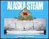Alaska Steam: A Pictorial of the Alaska Steamship Company - Lucile McDonald, Lucile McDonald, Penny Rennick, Jean Chapman