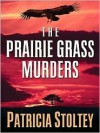 The Prairie Grass Murders - Patricia Stoltey