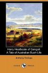 Harry Heathcote of Gangoil: A Tale of Australian Bush-Life - Anthony Trollope