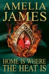 Home is Where the Heat Is - Amelia James