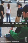 Living a Life That Matters: Lessons from Solomon, the Man Who Tried Everything - Mark Matlock, Rick Bundschuh, Chris Lyon