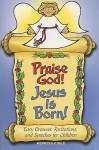 Praise God! Jesus Is Born!: Easy Dramas, Recitations, and Speeches for Children - Abingdon Press, John St. John, Judy Jolly