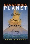 Dangerous Planet: Natural Disasters That Changed History - Bryn Barnard