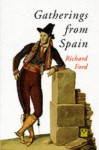 Gatherings from Spain - Richard Ford, Ian Robertson