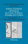 Judaism, Christianity, and Islam in the Course of History: Exchange and Conflicts - Lothar Gall, Dietmar Willoweit