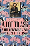 A Lot to Ask: The Life of Barbara Pym - Hazel Holt