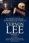 The Collected Supernatural and Weird Fiction of Vernon Lee: Volume 1-Including Five Novelettes and Eight Short Stories of the Strange and Unusual - Vernon Lee