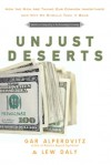 Unjust Deserts: How the Rich Are Taking Our Common Inheritance - Gar Alperovitz, Lew Daly