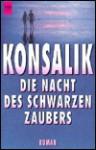 Die Nacht Des Schwarzen Zaubers: Roman - Heinz G. Konsalik