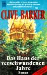 Das Haus Der Verschwundenen Jahre Roman - Clive Barker
