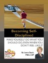 Becoming Self-Disciplined - Make Yourself Do What You Should Do, Even When You Don't Feel Like It - Laura Stack
