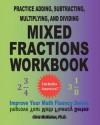Practice Adding, Subtracting, Multiplying, and Dividing Mixed Fractions Workbook: Improve Your Math Fluency Series (Volume 14) - Chris McMullen