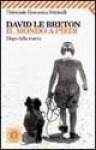 Il mondo a piedi - David Le Breton, Ester Dornetti