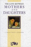 The Love Between Mothers And Daughters (The Love Between Series) - Helen Exley