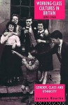 Working Class Cultures In Britain, 1890 1960: Gender, Class, And Ethnicity - Joanna Bourke