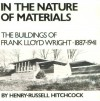 In the Nature of Materials: The Buildings of Frank Lloyd Wright 1887-1941 - Henry-Russell Hitchcock