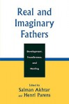 Real and Imaginary Fathers: Development, Transference, and Healing - Salman Akhtar