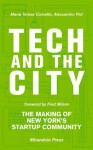 Tech and the City: The Making of New York's Startup Community - Maria Teresa Cometto, Alessandro Piol, Fred Wilson