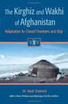 The Kirghiz and Wakhi of Afghanistan: Adaptation to Closed Frontiers and War - M. Nazif Shahrani