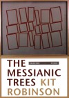 The Messianic Trees - Kit Robinson