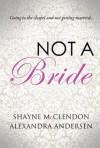 Not a Bride - Alexandra Andersen, Shayne McClendon