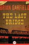 The Last Bridge - Brian Garfield