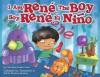 I Am Rene, the Boy/ Soy Rene, El Nino - Rene Colato Lainez