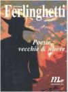 Poesie vecchie & nuove - Lawrence Ferlinghetti, Fernanda Pivano, Damiano Abeni