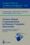 Gesture-Based Communication in Human-Computer Interaction: International Gesture Workshop, GW'99, GIF-Sur-Yvette, France, March 17-19, 1999 Proceedings - Annelies Braffort