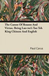 The Canon of Reason and Virtue, Being Lao-Tze's Tao Teh King Chinese and English - Paul Carus