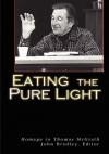 Eating the Pure Light: Homage to Thomas McGrath - John Bradley