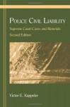 Police Civil Liability: Supreme Court Cases and Materials - Victor E. Kappeler