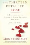 The Thirteen Petalled Rose: A Discourse On The Essence Of Jewish Existence And Belief - Adin Steinsaltz, Yehuda Hanegbi