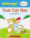 That Cat Max (Phonics Tales: Short A) - Liza Charlesworth, Stephen Lewis, Scholastic Inc.