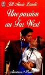 Une passion au Far West - Jill Marie Landis