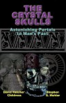 The Crystal Skulls: Astonishing Portals to Man's Past - David Childress, Stephen S. Mehler