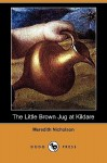 The Little Brown Jug at Kildare (Dodo Press) - Meredith Nicholson