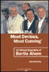 Most Skilful, Most Devious, Most Cunning: A Political Biography of Bertie Ahern - John Downing