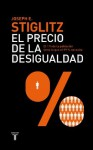 El precio de la desigualdad: El 1 % de población tiene lo que el 99 % necesita (Spanish Edition) - Joseph E. Stiglitz