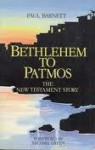 Bethlehem To Patmos: The New Testament Story (Biblical Classics Library) - Paul Barnett