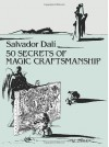 50 Secrets of Magic Craftsmanship - Salvador Dalí, Haakon M. Chevalier